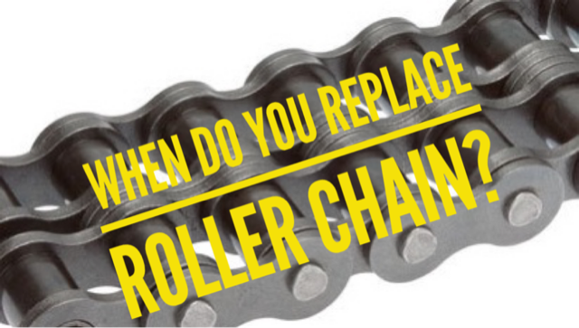 When do you replace roller chain?