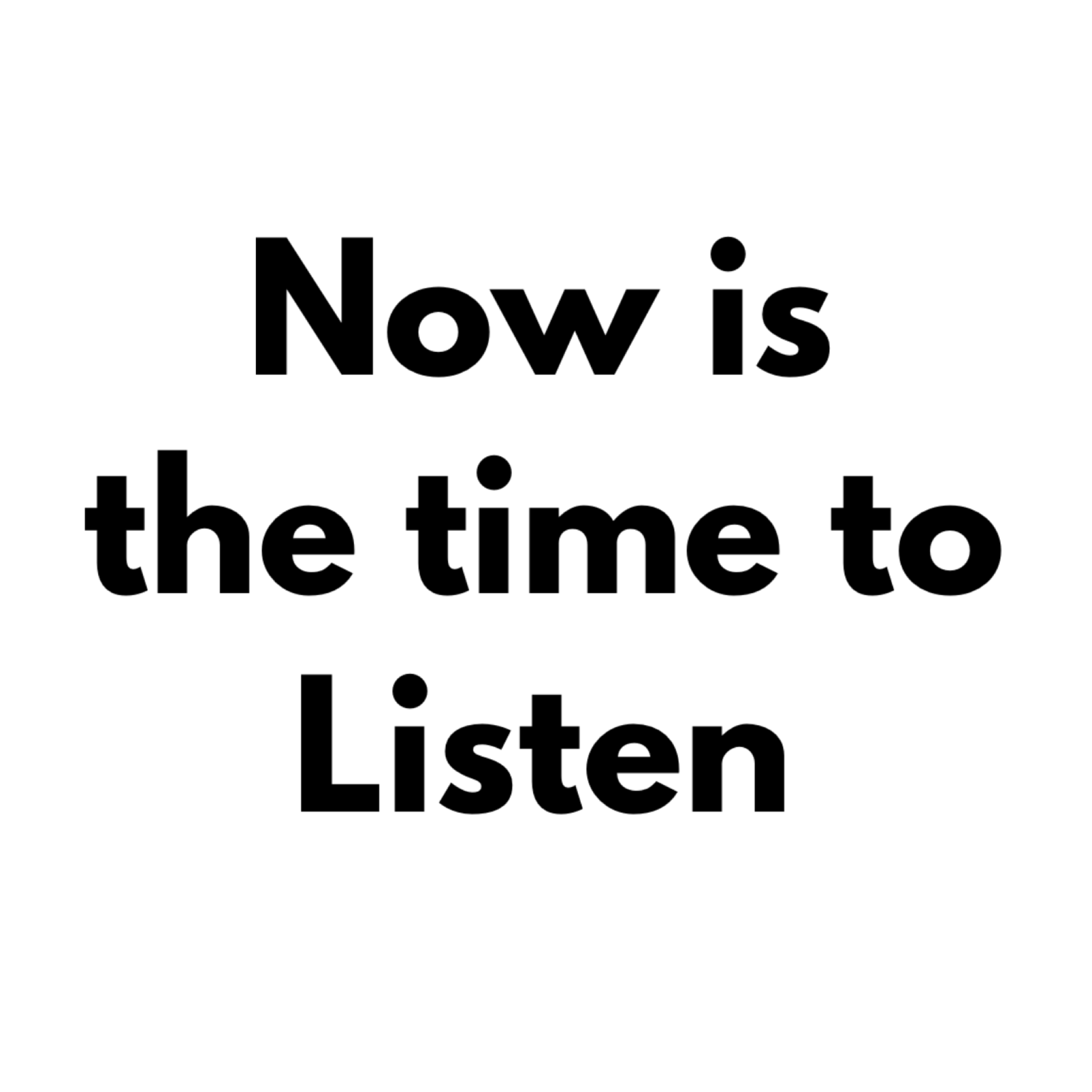 Now Is The Time To Listen
